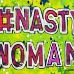 """#NastyWoman"" by gascot"
