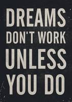 Dreams don't work unless You Do. inspire, motivate