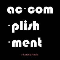 ACCOMPLISHMENT  ac·com·plish·ment