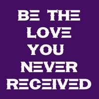 Be the live you never received - Motivational and