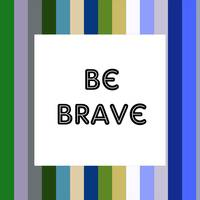Inspirational Quotes - Be Brave Poster 3