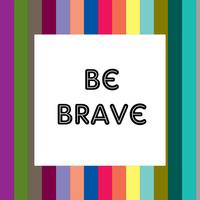 Inspirational Quotes - Be Brave Poster