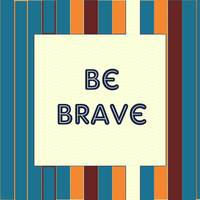 Inspirational Quotes - Be Brave Poster 4