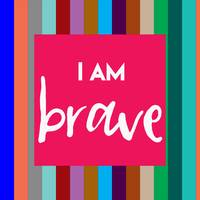 Inspirational Quotes - I am brave