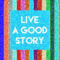 Inspirational Quotes - Live a Good Story 2