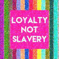 Inspirational Quotes - Loyalty not slavery 2
