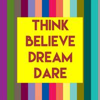 Inspirational Quotes - Think Believe Dream Dare