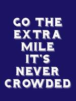 Motivational - go the extra mile it's never crowde