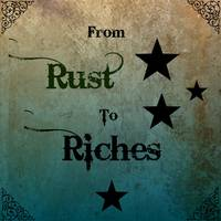 From Rust to Riches