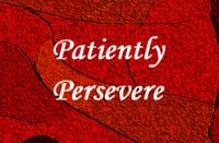 Patiently Persevere
