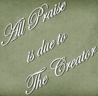 All Praise is due to The Creator