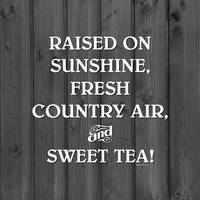 RAISED ON... SWEET TEA!