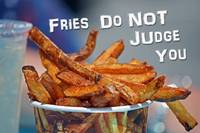 Fries Do Not Judge You