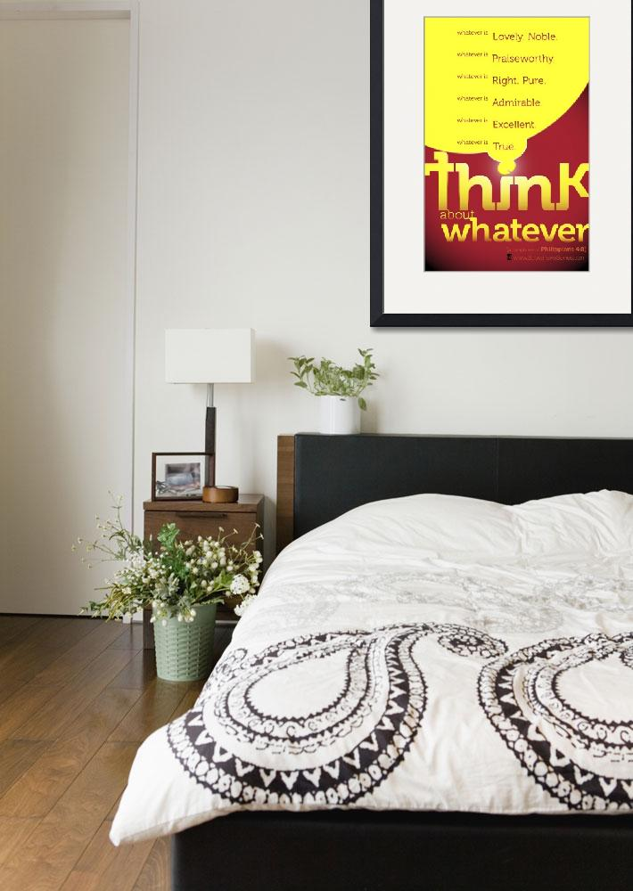 """Think Whatever, Philippians 4:8&quot  (2010) by isralduke"