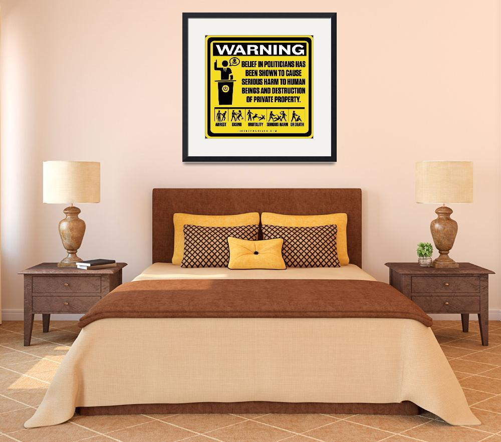 """Politician Warning Sign&quot  by libertymaniacs"