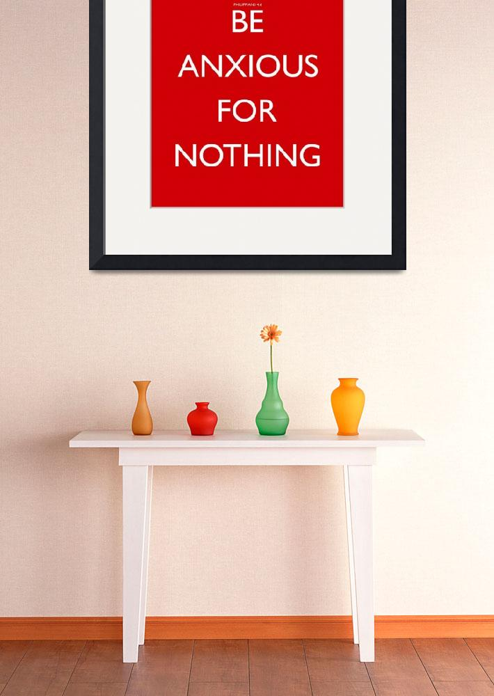 """Be Anxious For Nothing&quot  (2012) by joshbyers"