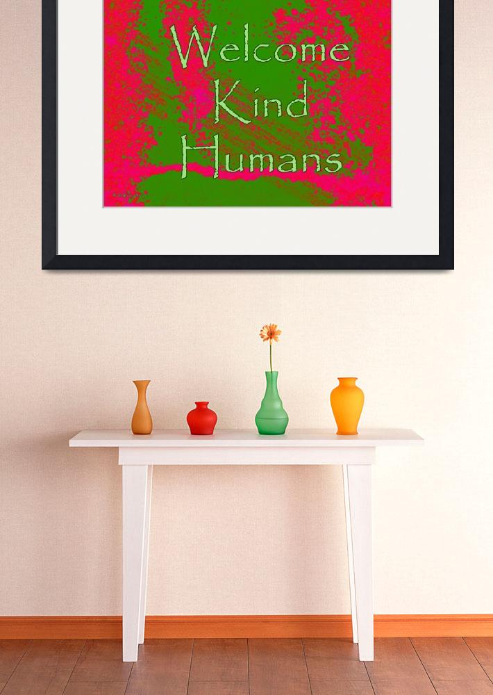 """Welcome: Kind Humans&quot  (2013) by ruthking"