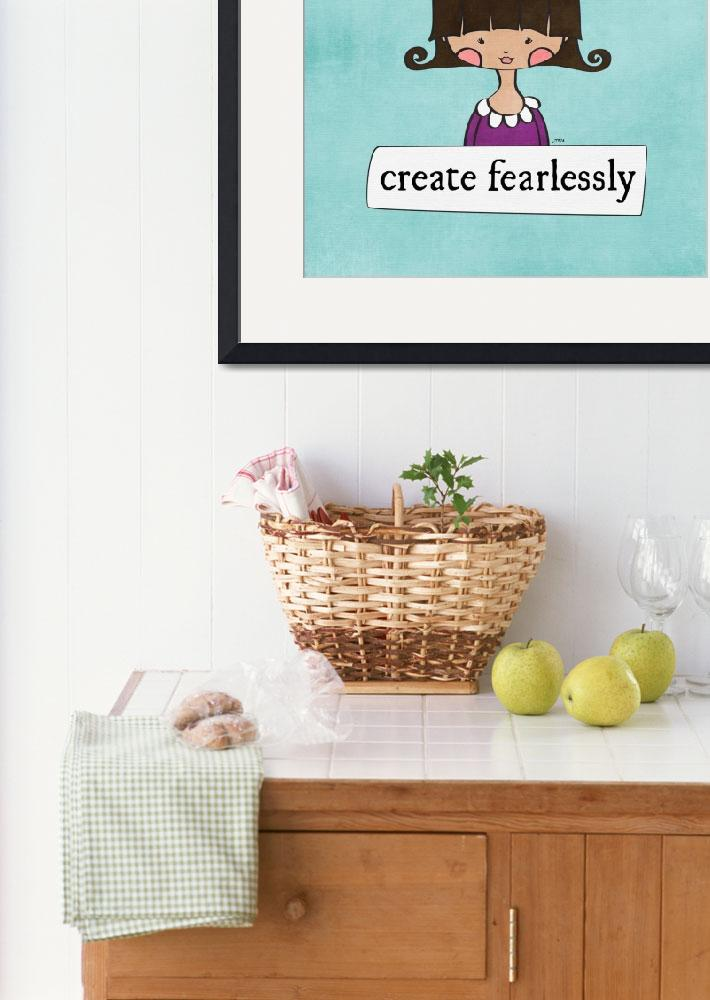 """Create Fearlessly by Linda Tieu&quot  (2011) by LindaTieu"