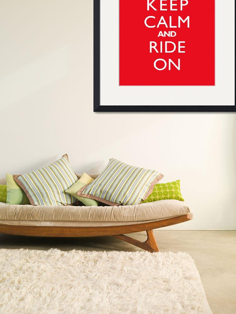 """Keep Calm and Ride On RED&quot  by cjprints"