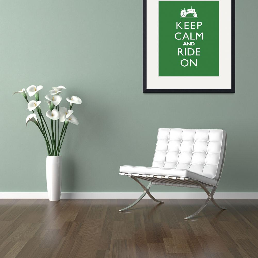 """Keep Calm and Ride On TRACTOR John Deere Green&quot  by cjprints"