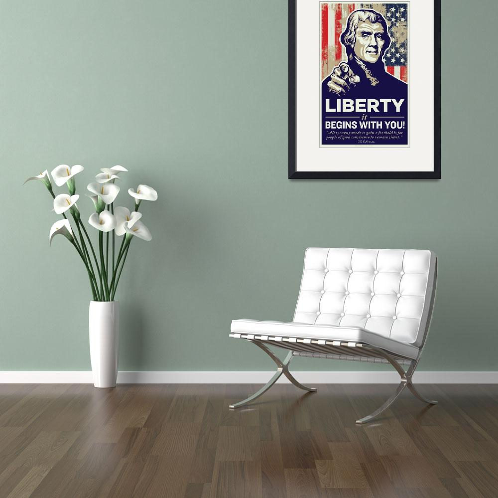 """Jefferson Liberty Begins With You Poster&quot  (2009) by libertymaniacs"