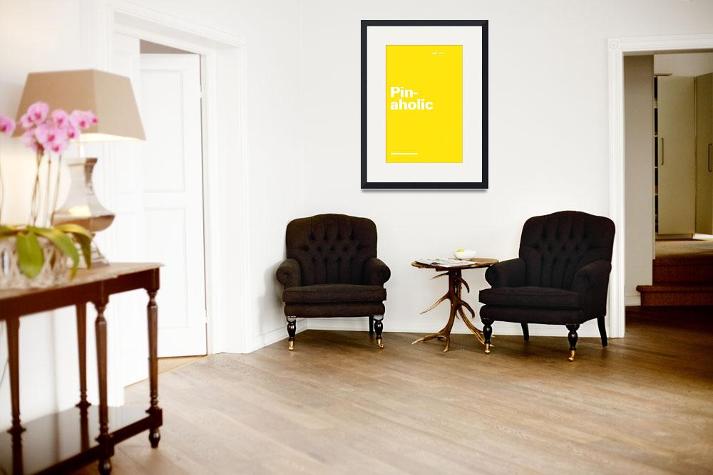 """Pinaholic typographic poster - Yellow and White&quot  (2012) by kken"