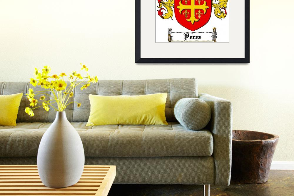"""PEREZ FAMILY CREST - COAT OF ARMS&quot  by coatofarms"
