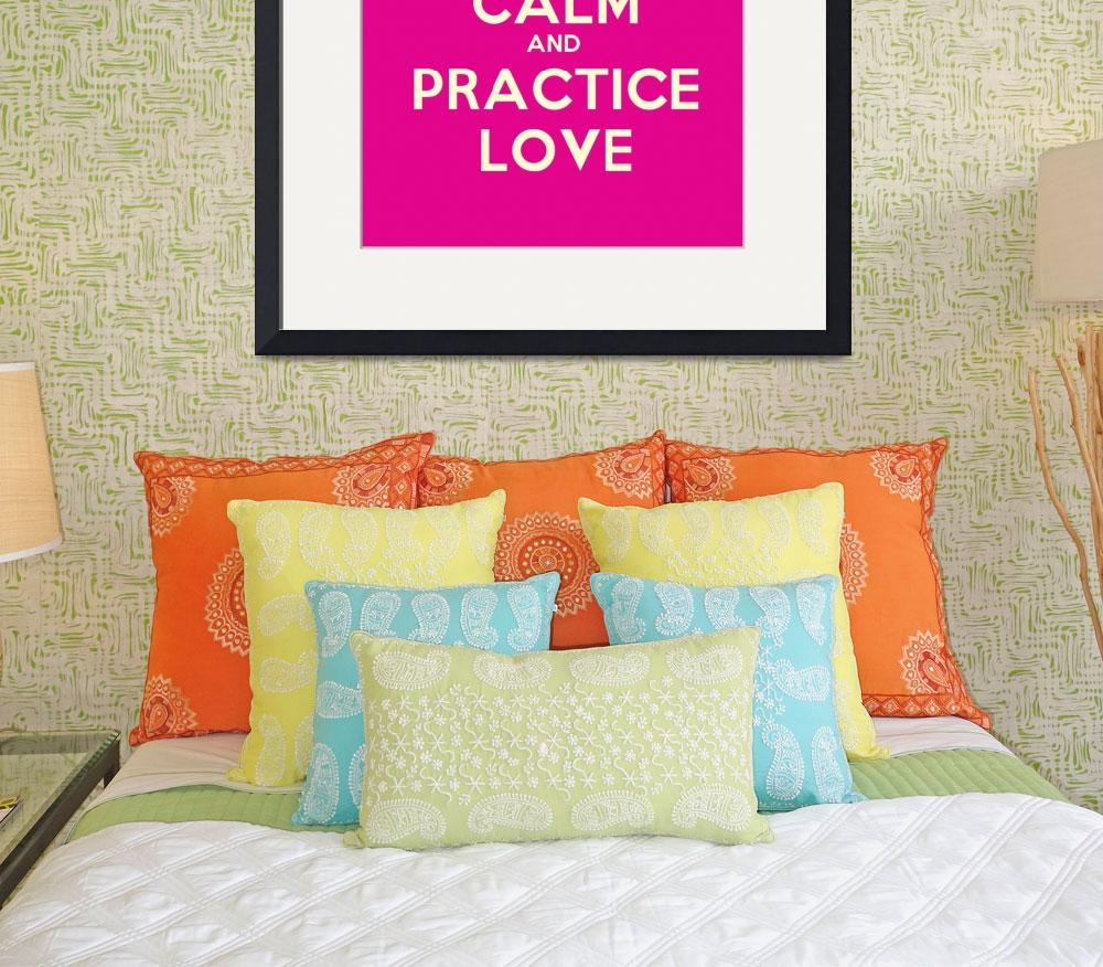 """Keep Calm And Practice Love, Motivational Poster&quot  by motionage"