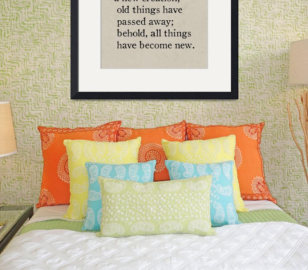 """2 Corinthians 5:17- Bible Verse Wall Art Collectio&quot  (2015) by MarkLawrence"
