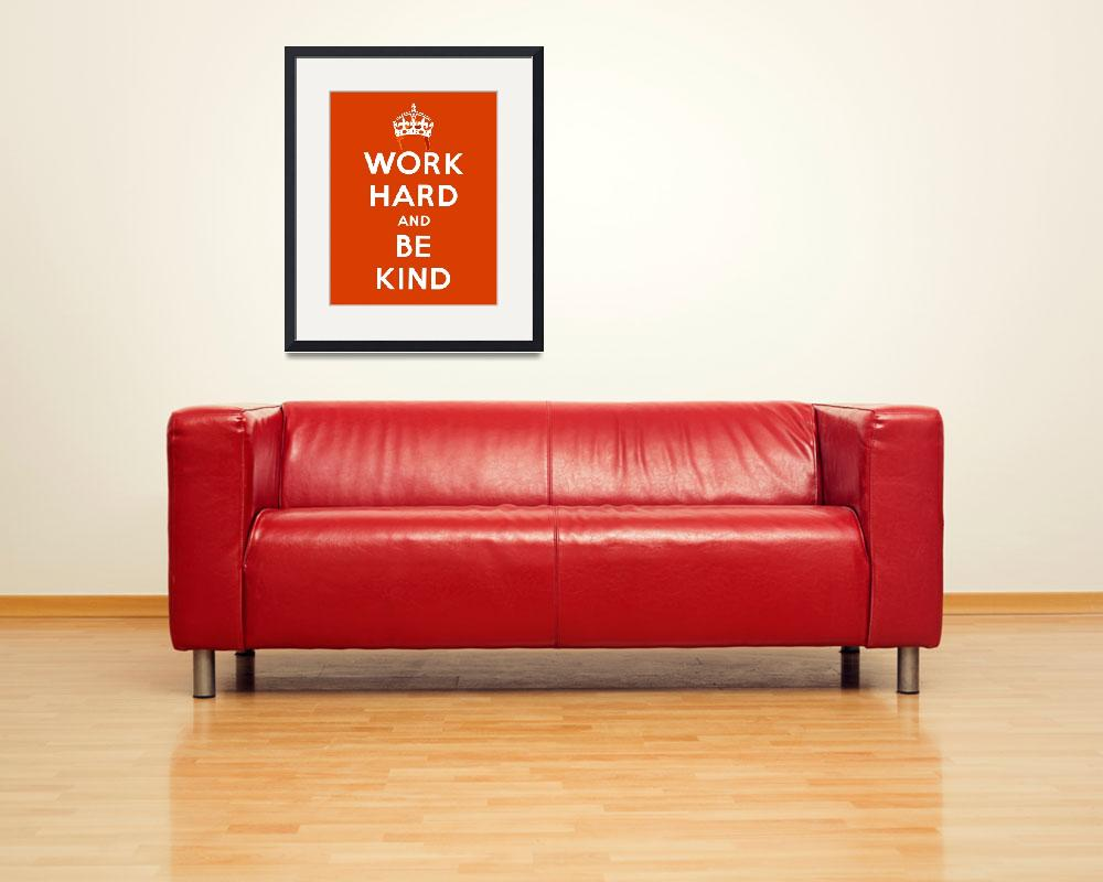 """Work Hard and Be Kind&quot  (2010) by terrybain"