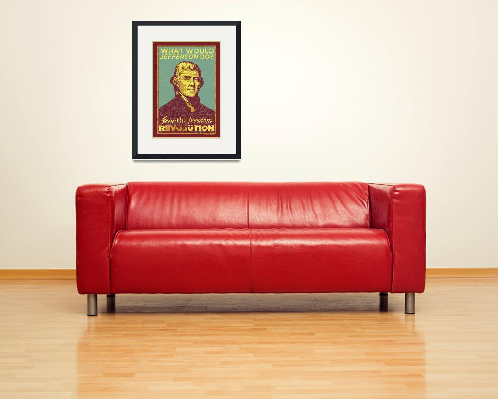 """What Would Jefferson Do?&quot  (2008) by libertymaniacs"