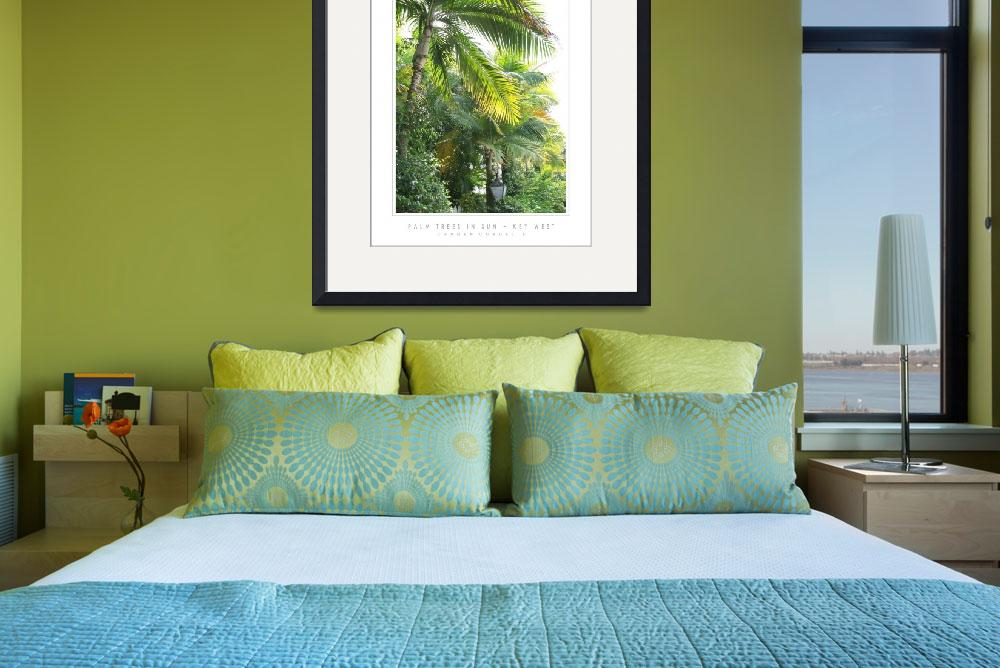 """Palm Trees In Sun - Key West, FL&quot  by CCordelia"