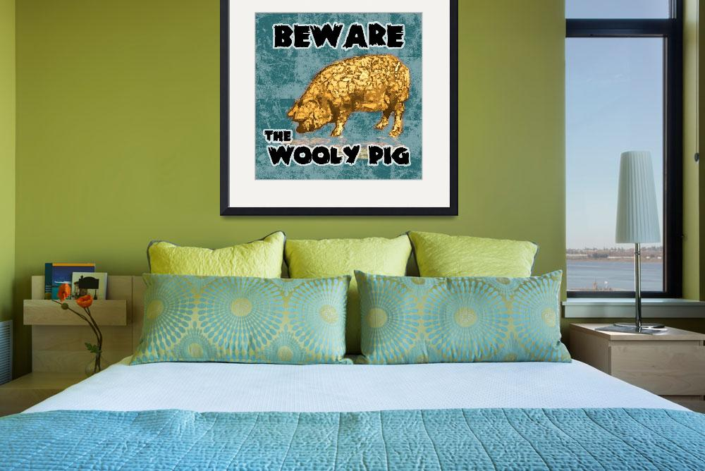 """Beware the Wooly Pig&quot  (2010) by maryostudio"