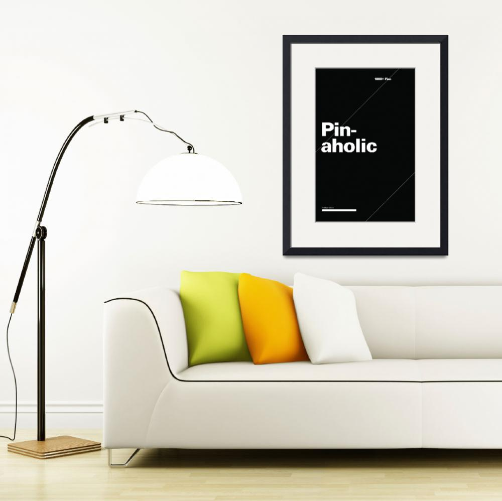 """Pinaholic typographic poster - Black and White&quot  (2012) by kken"