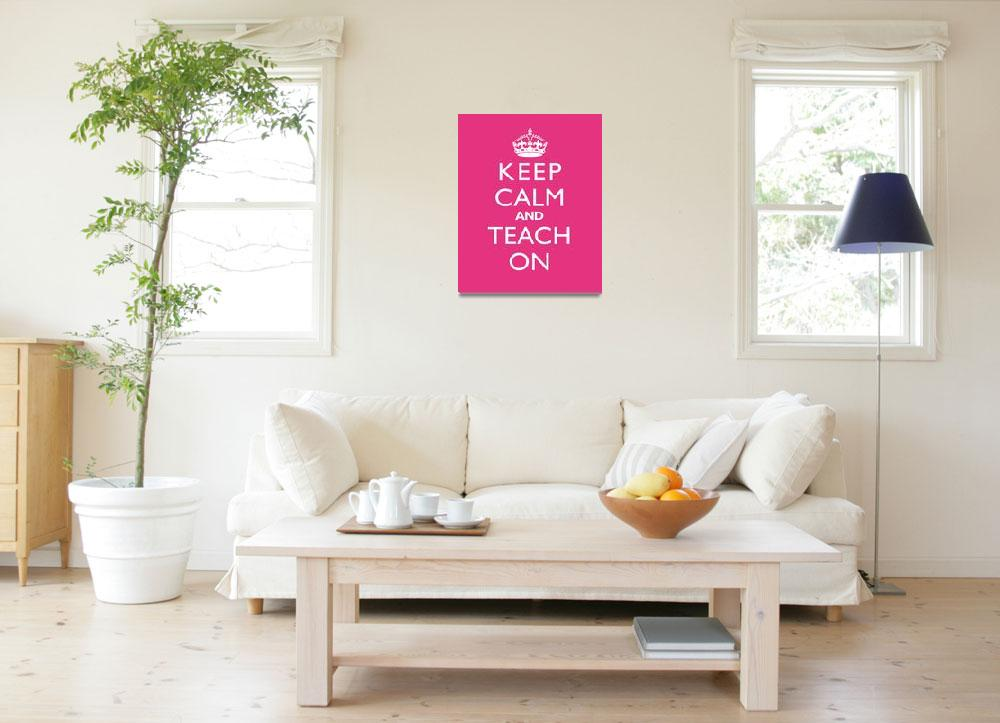 """Keep Calm and Teach On 8x10 PASSIONFRUIT&quot  by cjprints"