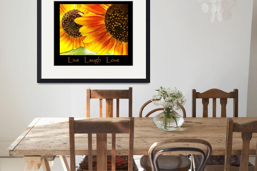 """Live Laugh Love Sunflowers&quot  (2009) by crazysuncompany"