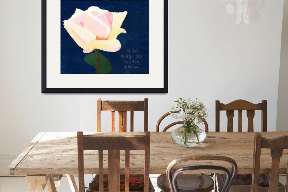 """SHE IS ELEGANT - SIMPLICITY OF A ROSE&quot  (2010) by lisaweedn"