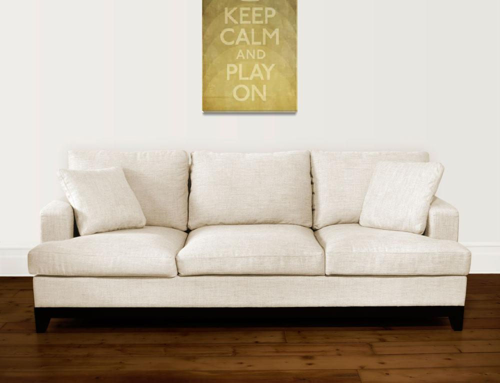"""Keep Calm and Play On&quot  (2010) by libertymaniacs"