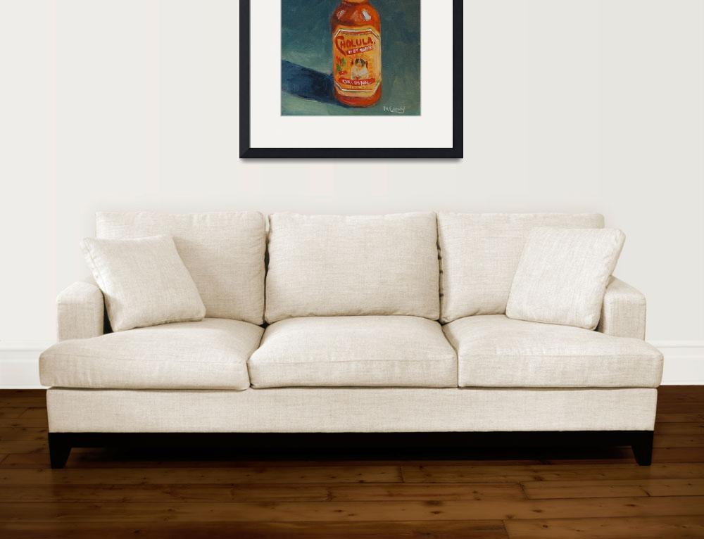 """Cholula Hot Sauce&quot  (2008) by maryanncleary"