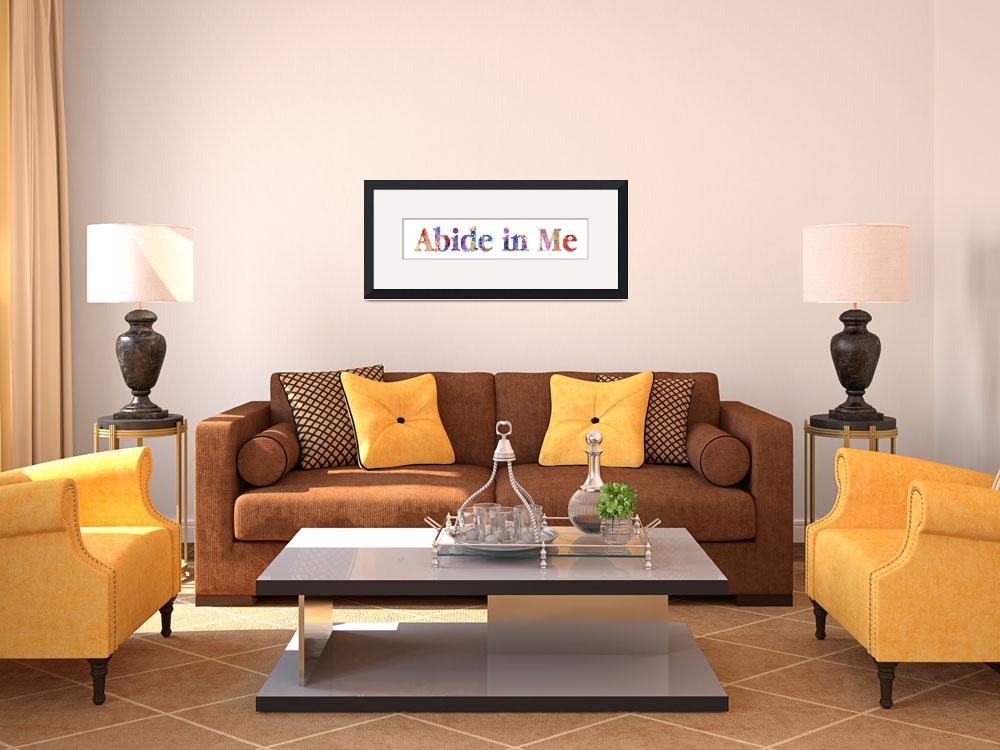 """Abide In Me- Inspirational Art Poster&quot  (2012) by MarkLawrence"