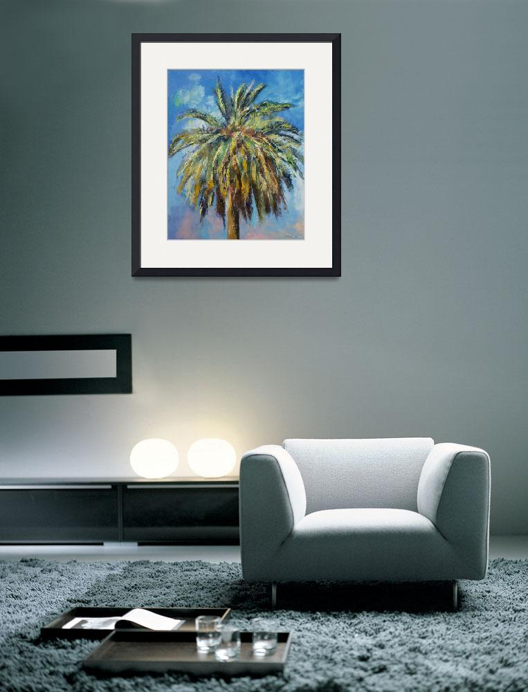 """Canary Island Date Palm&quot  by creese"