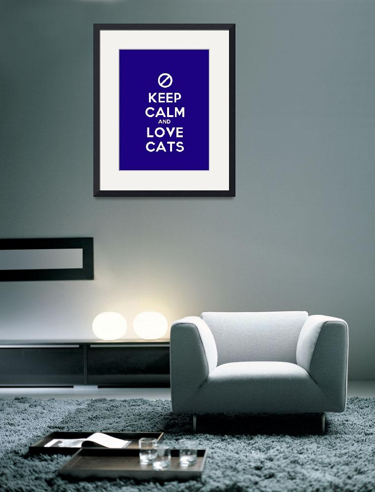 """Keep Calm And Love Cats, Motivational Poster&quot  by motionage"