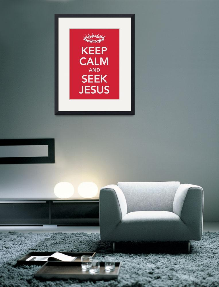 """Keep Calm And Seek Jesus&quot  (2010) by charlesgrinsted"