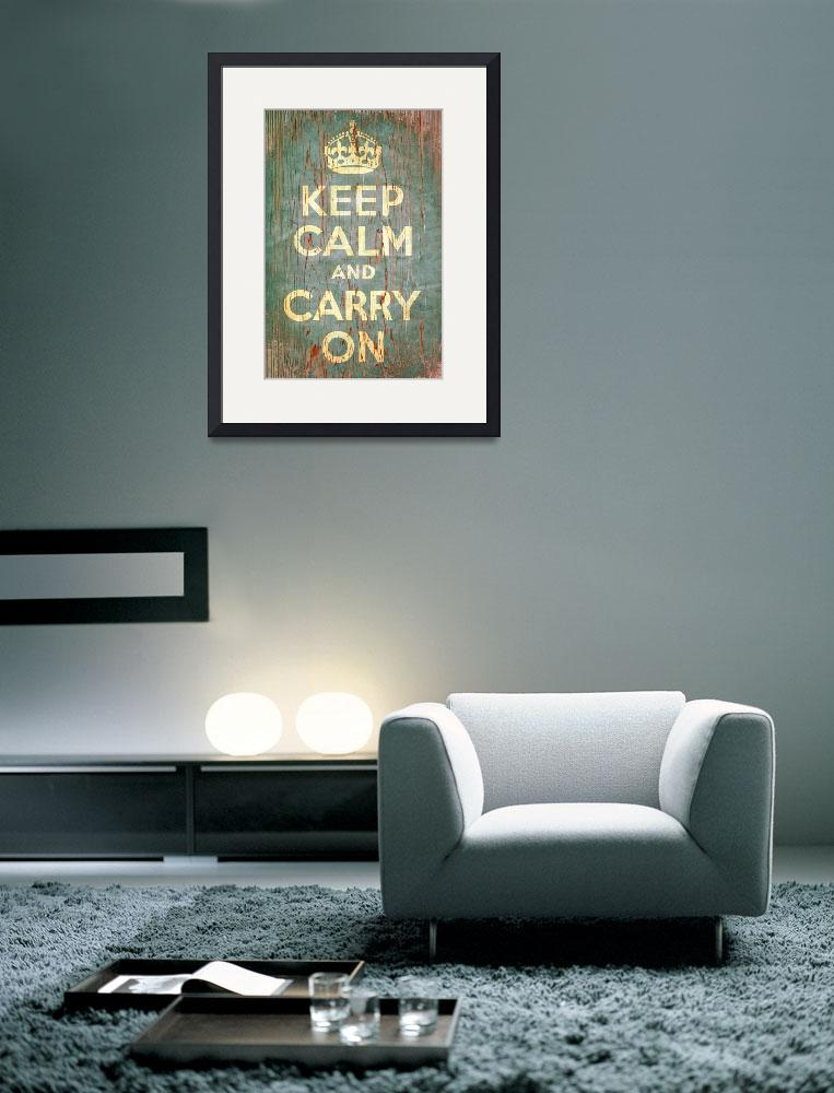 """Keep Calm and Carry On&quot  (2010) by libertymaniacs"