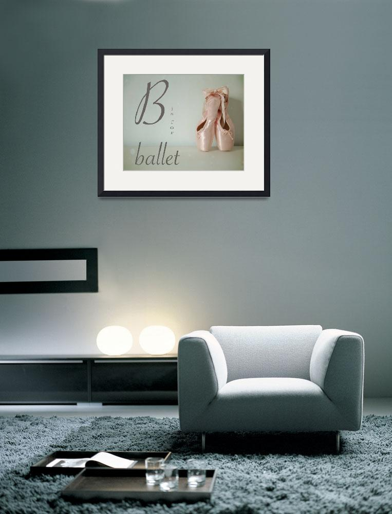 """B is for Ballet&quot  (2009) by mkcphotography"