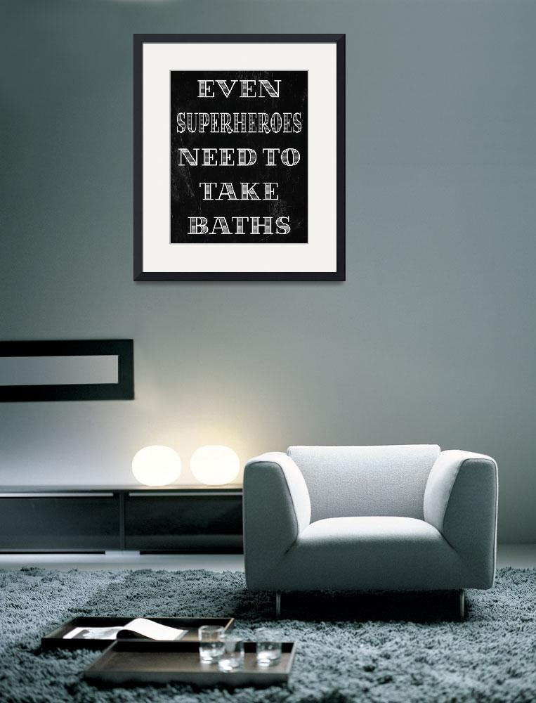 """Superheroes Need Baths Poster&quot  (2013) by designsbyjaime"