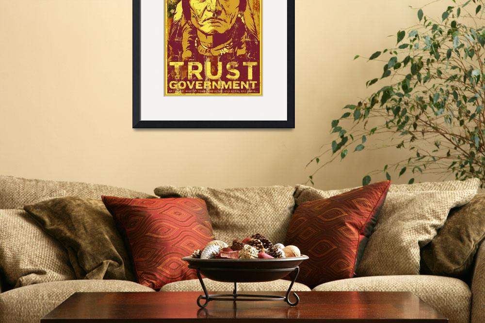 """Siting Bull Trust Government Print&quot  (2007) by libertymaniacs"