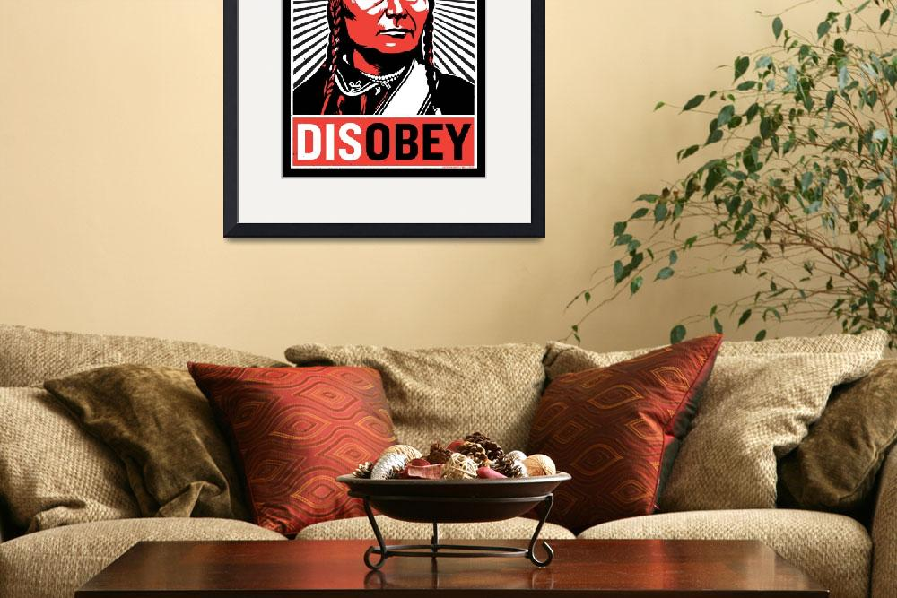 """Chief Joseph Disobey&quot  (2008) by libertymaniacs"