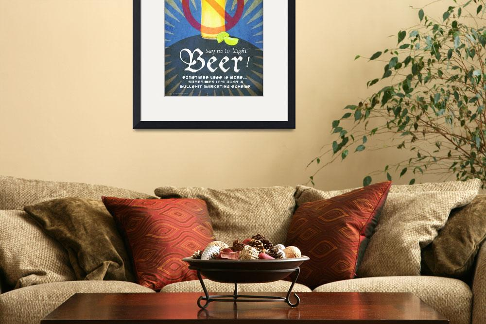 """say no to light beer&quot  (2012) by rchristophervest"