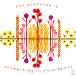 The universe is conspiring in your favor!